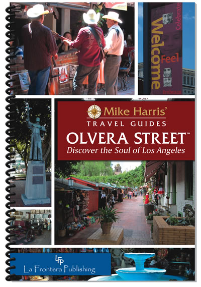 Mike Harris' Travel Guide to Olvera Street: Discover the Soul of Los Angeles